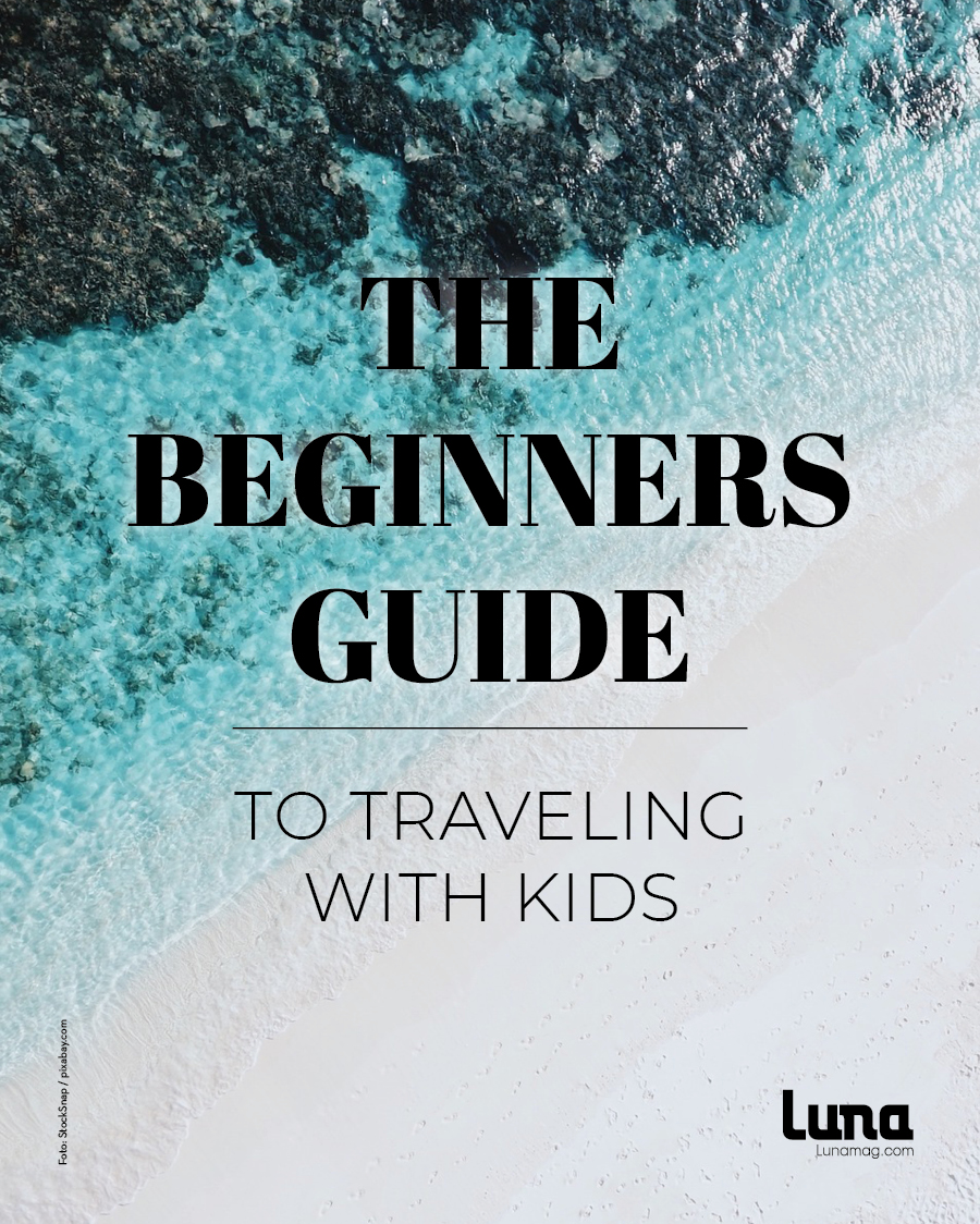The beginners guide to traveling with kids